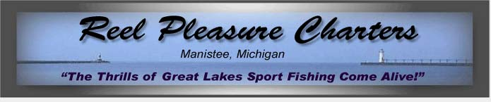 "Reel Pleasure Charters - Manistee, Michigan - ""The Thrills of Great Lakes Sport Fishing Come Alive!"""